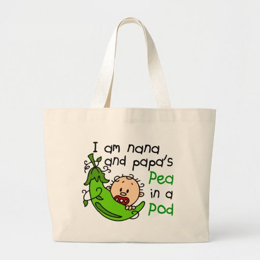 I Am Nana And Papa's Pea In A Pod Tote Bags