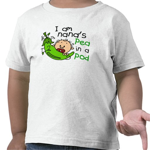 I Am Nana's Pea In A Pod 1 T Shirts