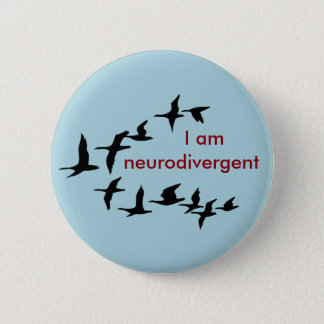 I am neurodivergent 6 cm round badge