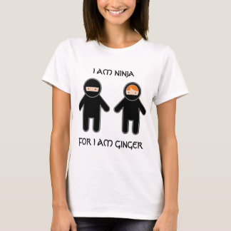 I am ninja. For I am ginger. T-Shirt