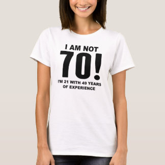 I Am Not 70! 70th Birthday T-Shirt