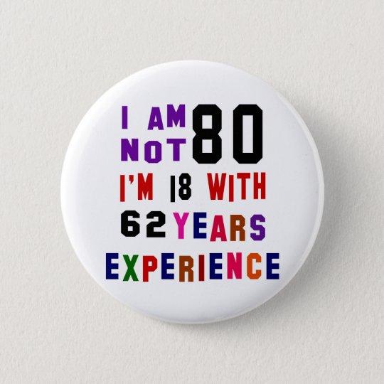 I am not 80 6 cm round badge