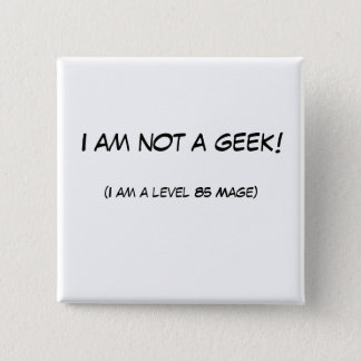 I am not a geek! 15 cm square badge