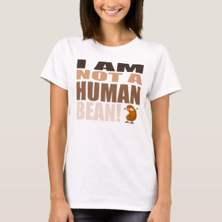 I AM NOT A HUMAN BEAN T-Shirt