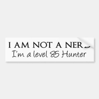 I am not a nerd, I'm a level 85 Hunter Bumper Sticker
