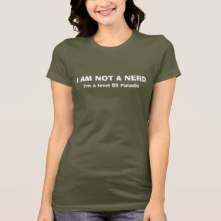 I am not a nerd, I'm a level 85 Paladin T-Shirt