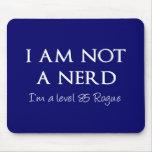 I am not a nerd, I'm a level 85 Rogue Mouse Pads