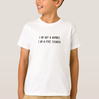 I am not a number.I am a free thinker! T-shirts