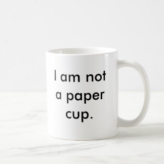 I am not a paper cup basic white mug