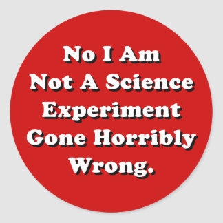 I Am Not A Science Experiment Gone Horribly Wrong Classic Round Sticker