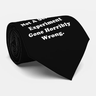 I Am Not A Science Experiment Gone Horribly Wrong Tie