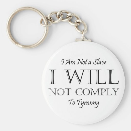 I Am Not a Slave - I Will Not Comply to Tyranny Keychain