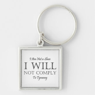 I Am Not a Slave - I Will Not Comply to Tyranny Silver-Colored Square Key Ring
