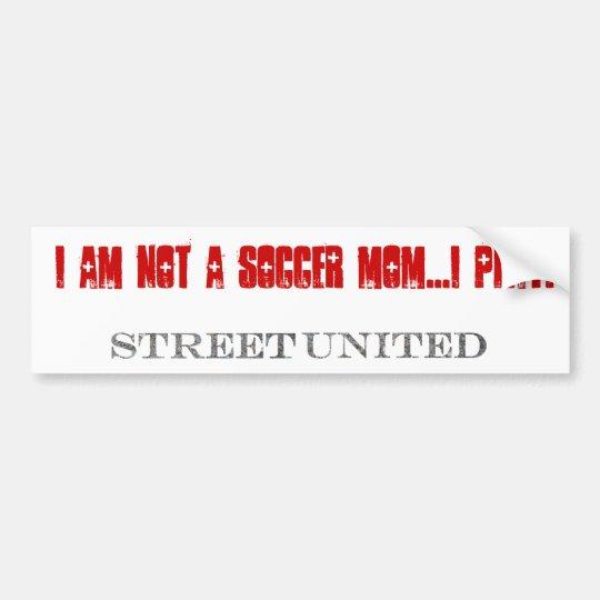 I am not a soccer mum....I PLAY! Bumbersticker Bumper Sticker