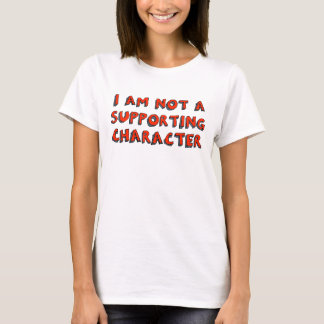 """I am not a supporting character"" T-Shirt"