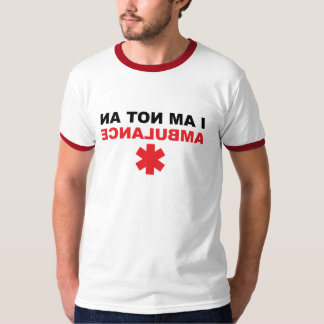 I am not an ambulance T-Shirt