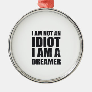 i-am-not-an-idiot-i-am-a-dreamer-alpha-s.png Silver-Colored round decoration