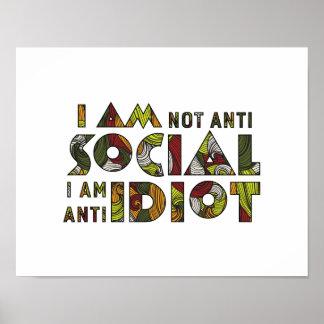 I am not anti social i am anti idiot. Sarcastic Poster