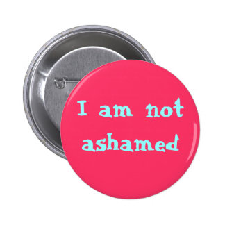I am not ashamed 6 cm round badge