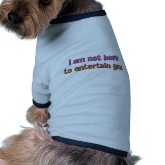 I Am Not Here to Entertain You Ringer Dog Shirt