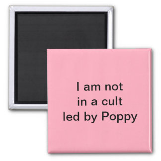 """""""I am not in a cult led by Poppy"""" magnet"""