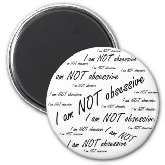 'I am NOT obsessive' Magnet