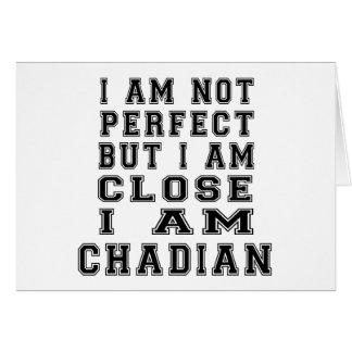 I am not perfect but i am close, I am Chadian Greeting Card