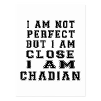 I am not perfect but i am close, I am Chadian Postcard