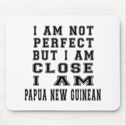I Am Not Perfect But I Am Close I Am Papua New Gui Mouse Pads