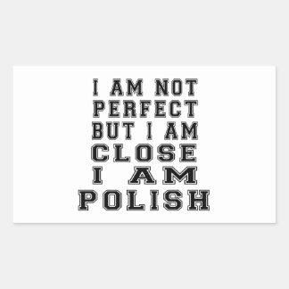 I Am Not Perfect But I Am Close I Am Polish Rectangular Sticker