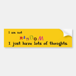 I am not Random Bumper Sticker