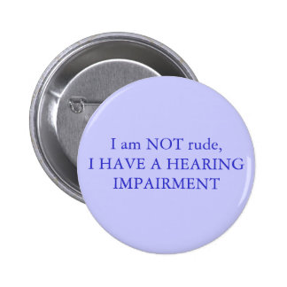 I am NOT rude,I have a hearing impairment 6 Cm Round Badge