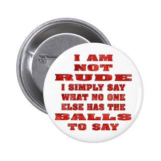 I Am Not Rude I Simply Say What No One Else Has 6 Cm Round Badge