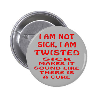 I Am Not Sick I Am Twisted 6 Cm Round Badge