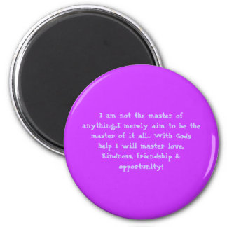 I am not the master of anything...I merely aim ... Refrigerator Magnet