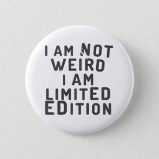 I am not weird. I am limited edition 6 Cm Round Badge