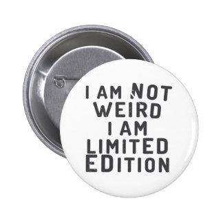 I am not weird. I am limited edition 6 Cm Round Badge