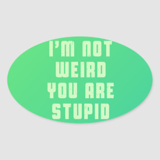 I am not weird. You are stupid Oval Sticker