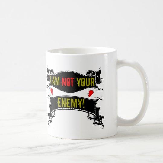 I Am Not Your Enemy Coffee Mug