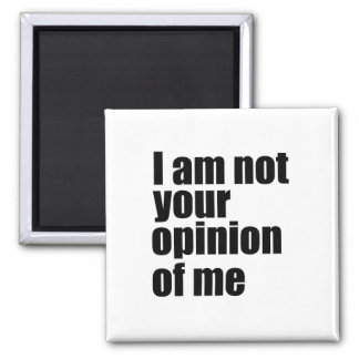 I am not your opinion of me square magnet