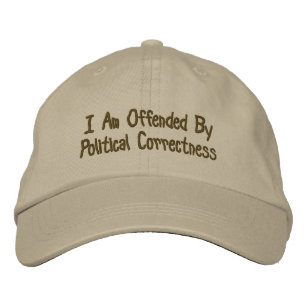 aa7d357ef24 I Am Offended By Political Correctness Embroidered Hat