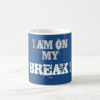 I AM ON MY BREAK! COFFEE MUG