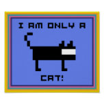I AM ONLY A CAT!