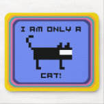 I AM ONLY A CAT! MOUSE PAD