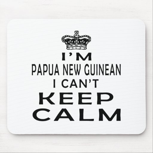 I am Papua New Guinean I can't keep calm Mouse Pad