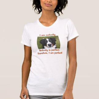 I am perfect... With Bernese photo. Tshirts