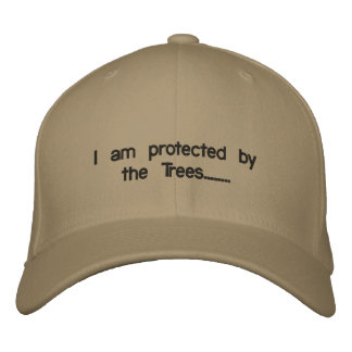 I am protected by the Trees........ Embroidered Baseball Cap