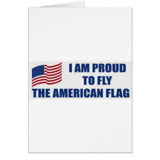 I am proud to fly the American Flag Greeting Card