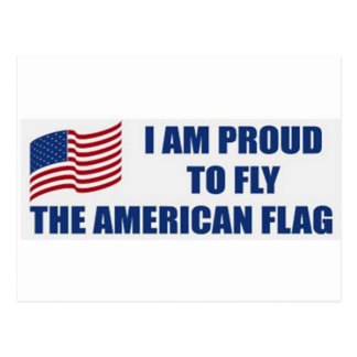 I am proud to fly the American Flag Postcard