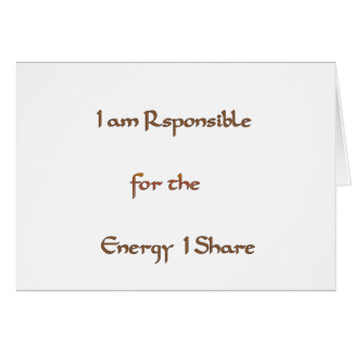 I am responsible for the energy I share.png Greeting Card